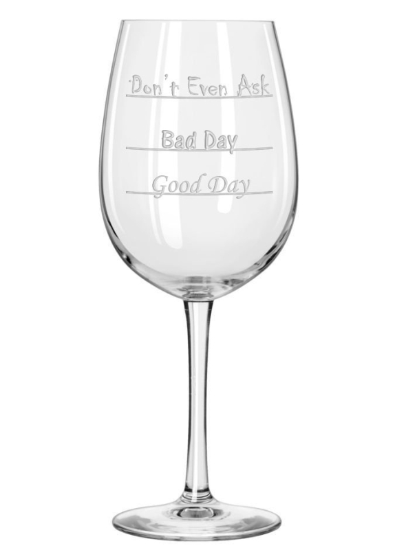 Good Day - Bad Day - Don't Even Ask Wine Glass