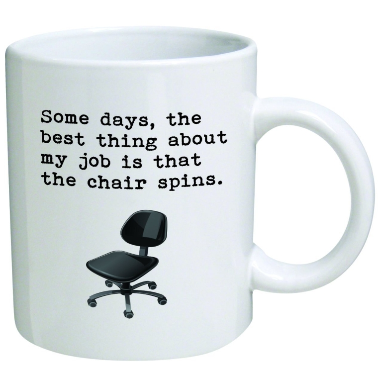 Some days, the best thing about my job is that the chair spins.11 oz Coffee Mug