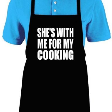 "Funny ""SHE'S WITH ME FOR MY COOKING"" Apron"
